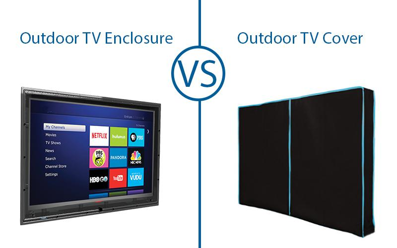 Is an Outdoor TV Cover or a Weatherproof TV Enclosure Best for TV Protection?